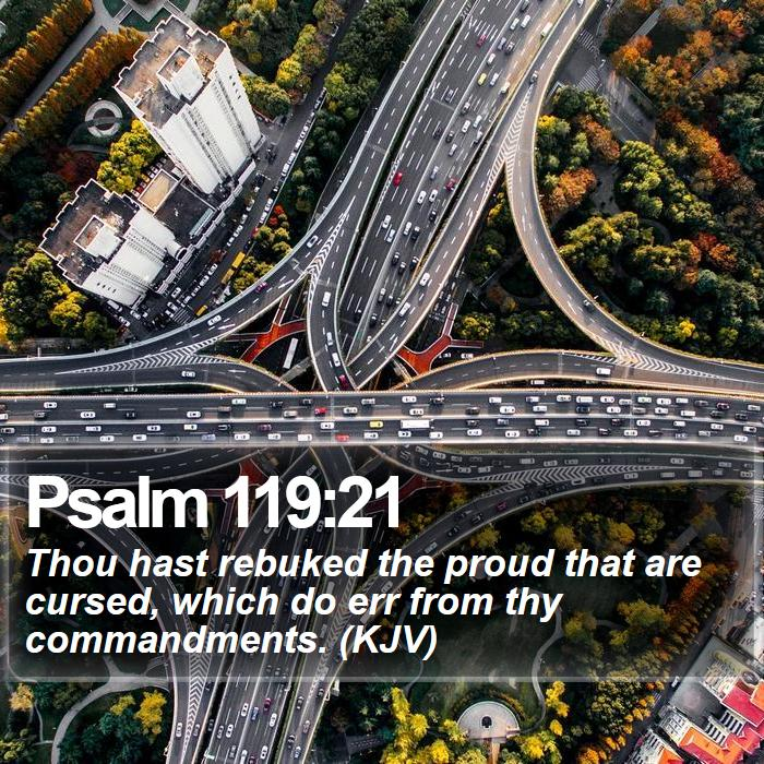 Psalm 119:21 - Thou hast rebuked the proud that are cursed, which do err from thy commandments. (KJV)