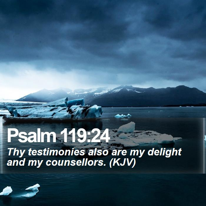 Psalm 119:24 - Thy testimonies also are my delight and my counsellors. (KJV)