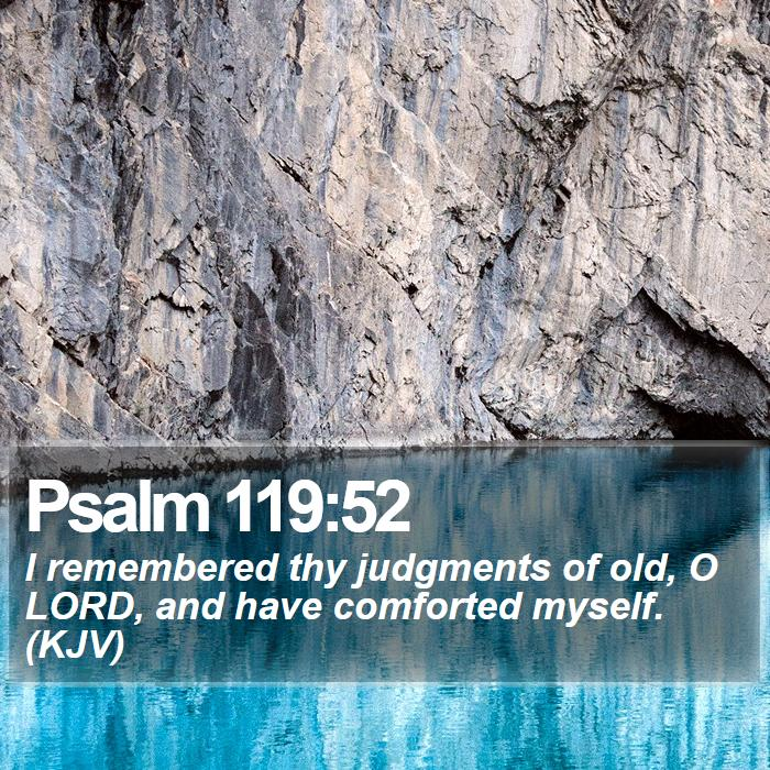 Psalm 119:52 - I remembered thy judgments of old, O LORD, and have comforted myself. (KJV)