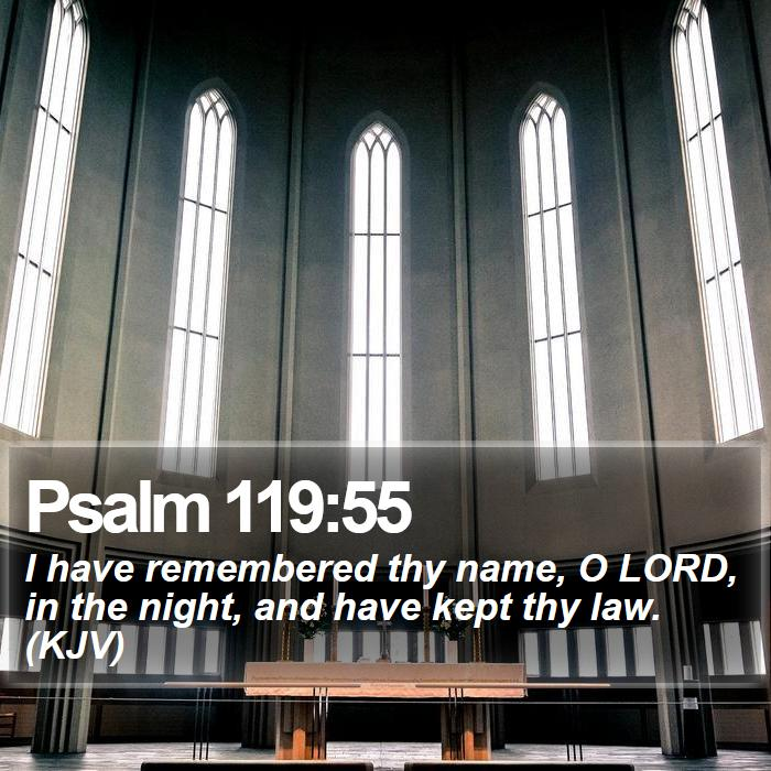 Psalm 119:55 - I have remembered thy name, O LORD, in the night, and have kept thy law. (KJV)