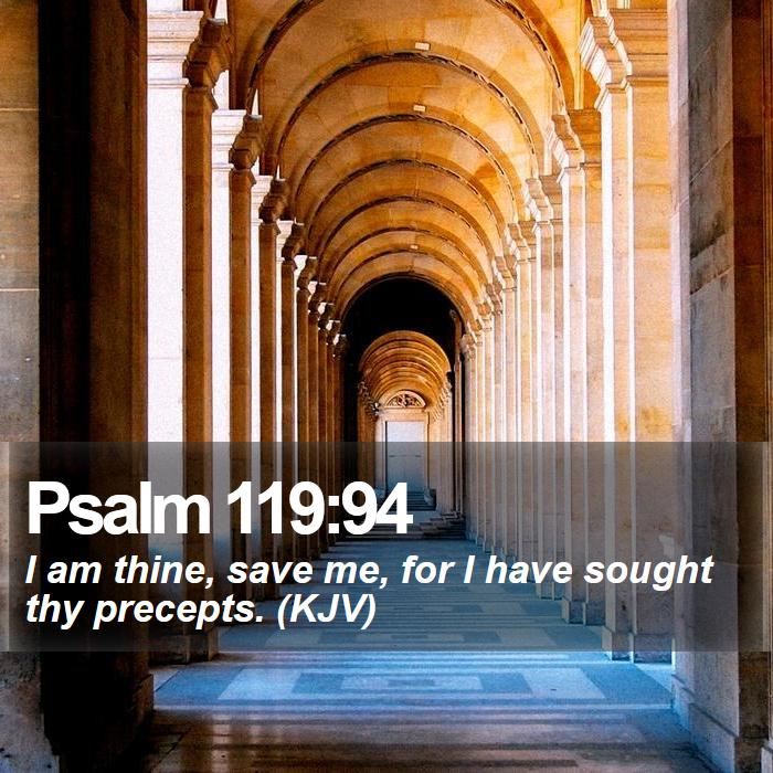 Psalm 119:94 - I am thine, save me, for I have sought thy precepts. (KJV)