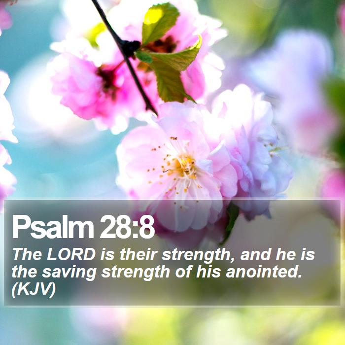 Psalm 28:8 - The LORD is their strength, and he is the saving strength of his anointed. (KJV)