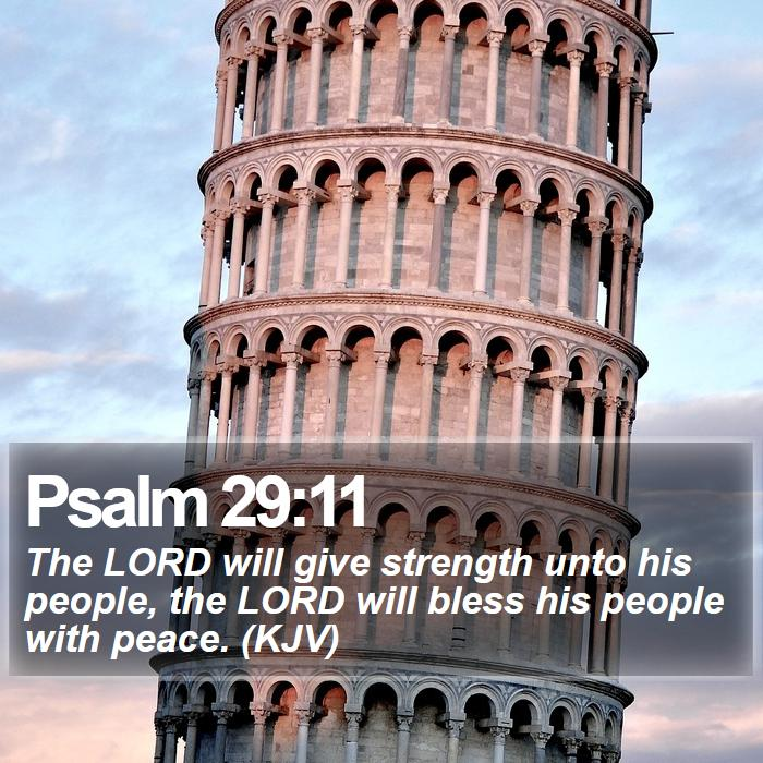Psalm 29:11 - The LORD will give strength unto his people, the LORD will bless his people with peace. (KJV)