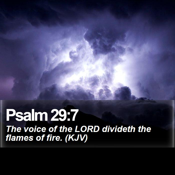 Psalm 29:7 - The voice of the LORD divideth the flames of fire. (KJV)