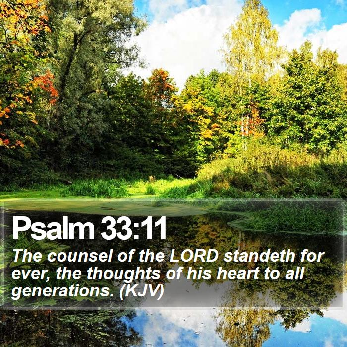 Psalm 33:11 - The counsel of the LORD standeth for ever, the thoughts of his heart to all generations. (KJV)