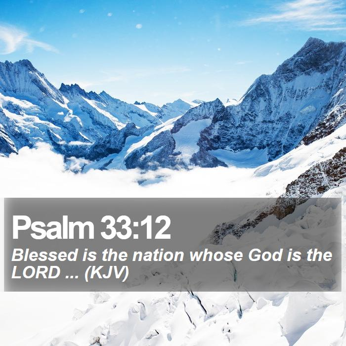 Psalm 33:12 - Blessed is the nation whose God is the LORD ... (KJV)