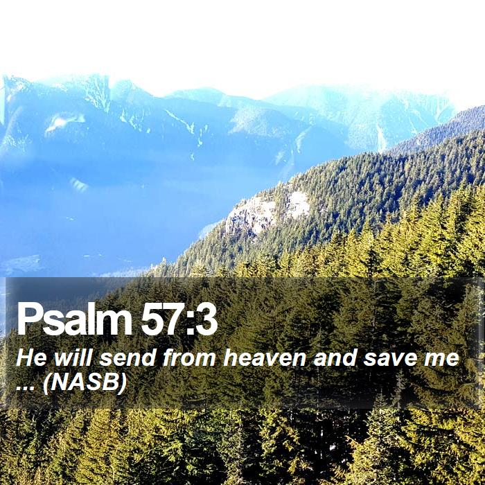 Psalm 57:3 - He will send from heaven and save me ... (NASB)