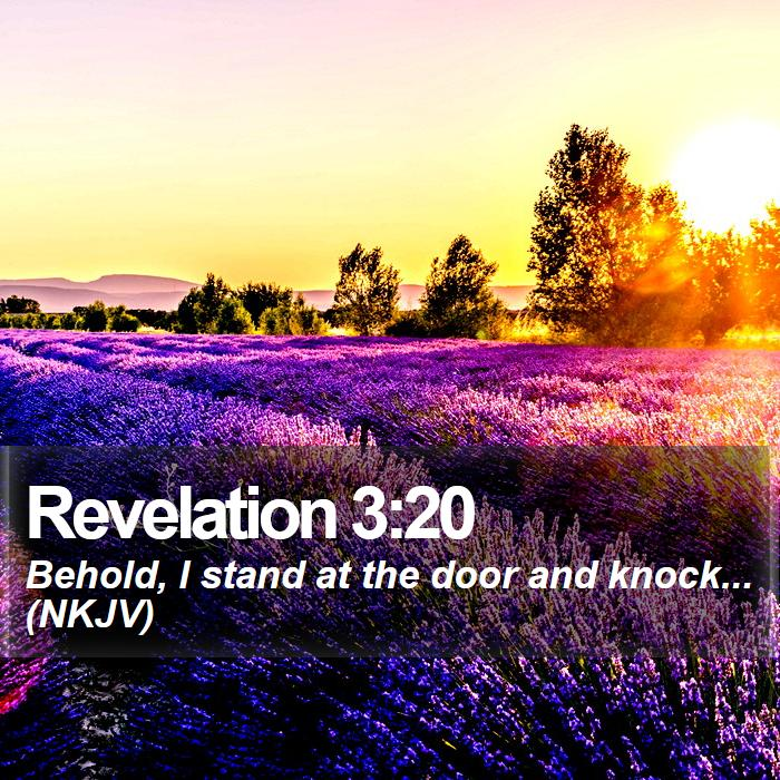 Revelation 3:20 - Behold, I stand at the door and knock... (NKJV)